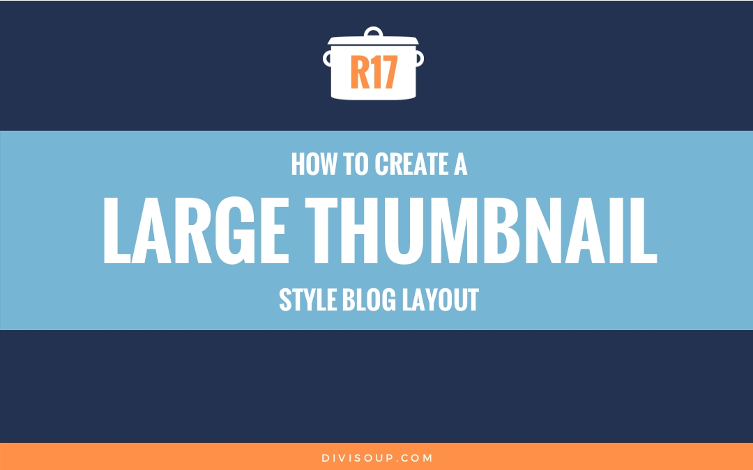 R17: How to Create a Large Thumbnail Style Blog Layout