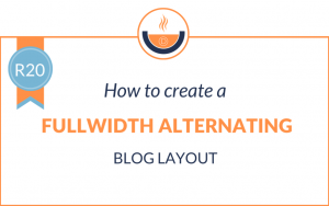 R20: How to Create a Fullwidth Alternating Blog Layout