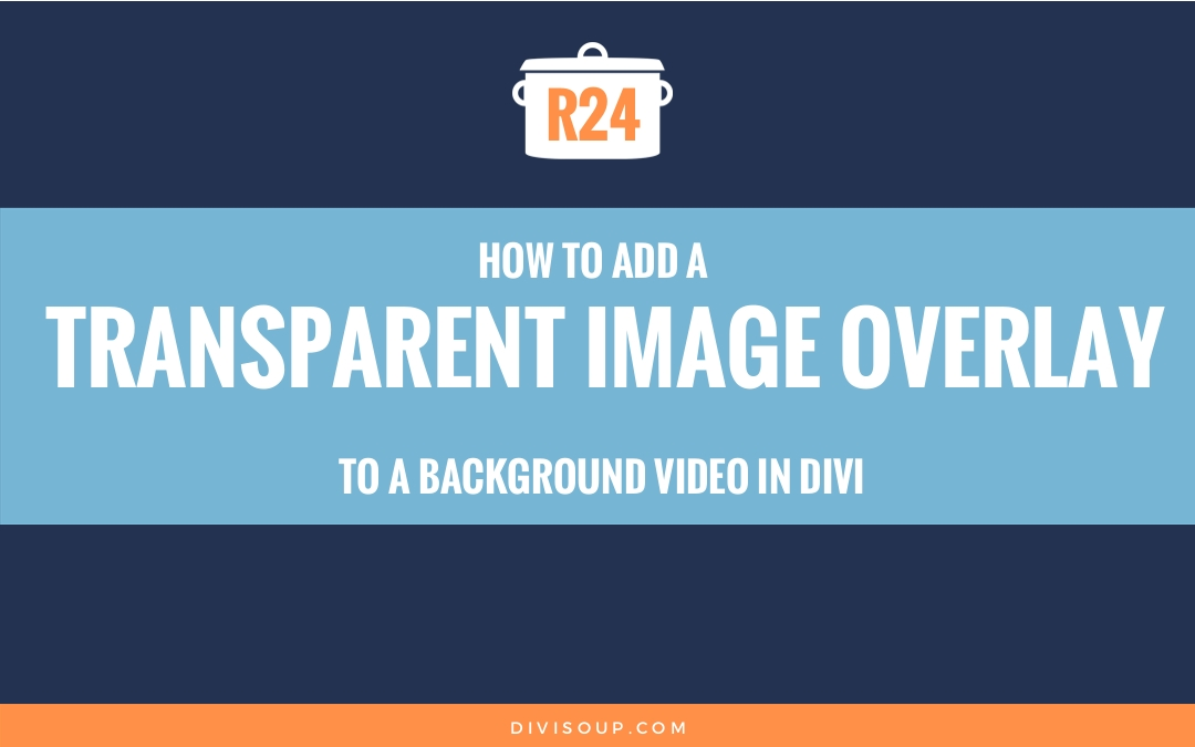 How to add a transparent image overlay to a background video in divi
