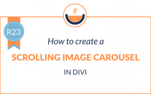 R23: How to Create a Scrolling Image Carousel in Divi