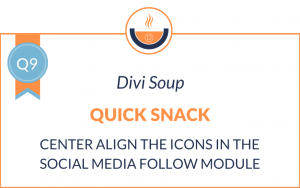 Q9: Center Align the Icons in the Social Media Follow Module