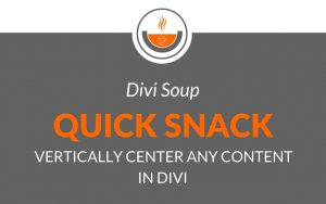 Quick Snack: Vertically center any content in Divi