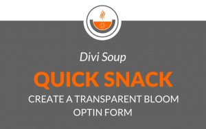 Quick Snack: Create a Transparent Bloom Optin