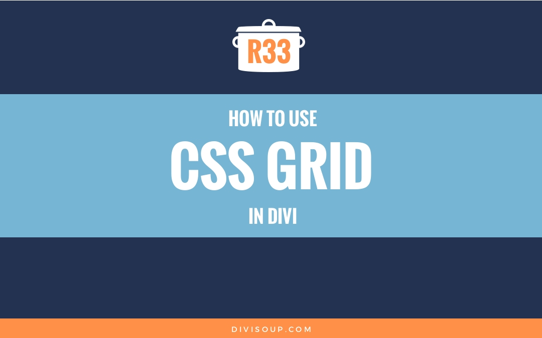 R33: How to use CSS Grid in Divi