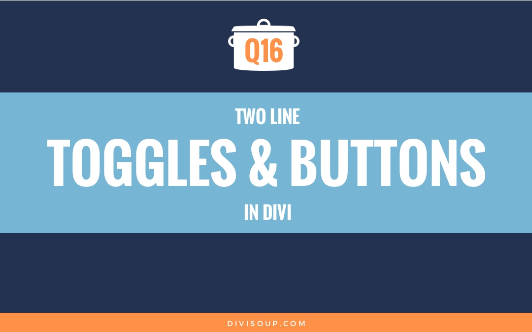 Q16: Two Line Toggles and Buttons in Divi
