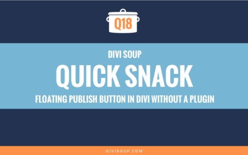 Q18: Floating Publish Button in Divi without a Plugin