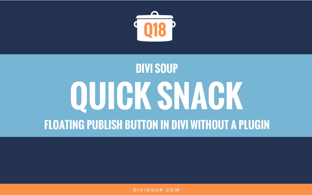 Floating Publish Button in Divi without a Plugin