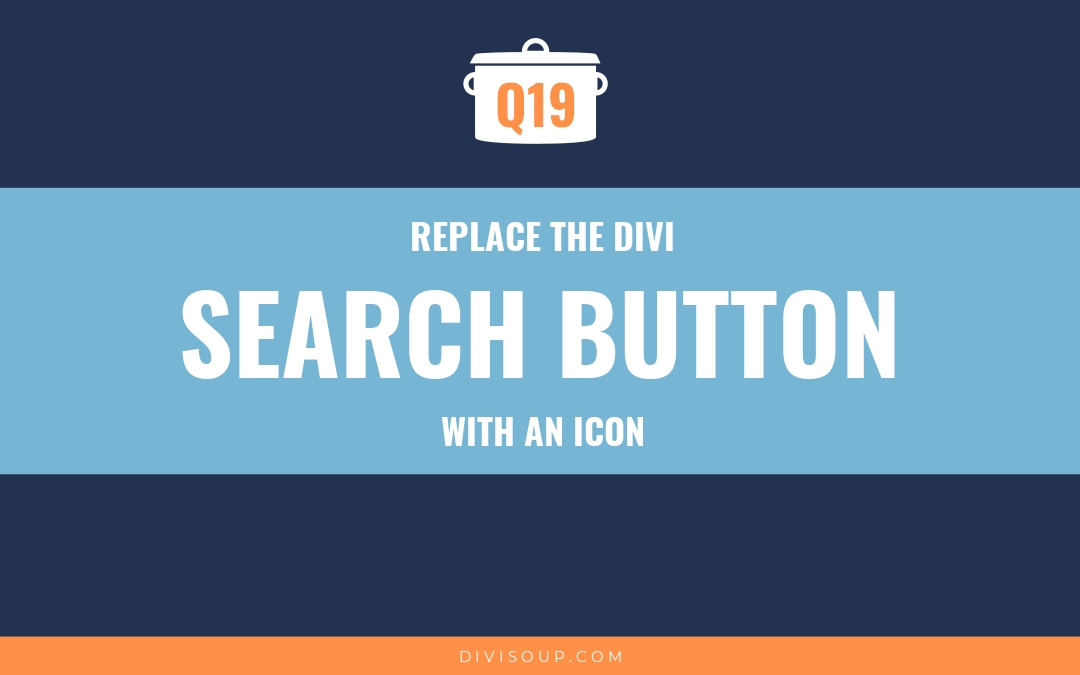 Q19: Replace the Divi Search Button with an Icon