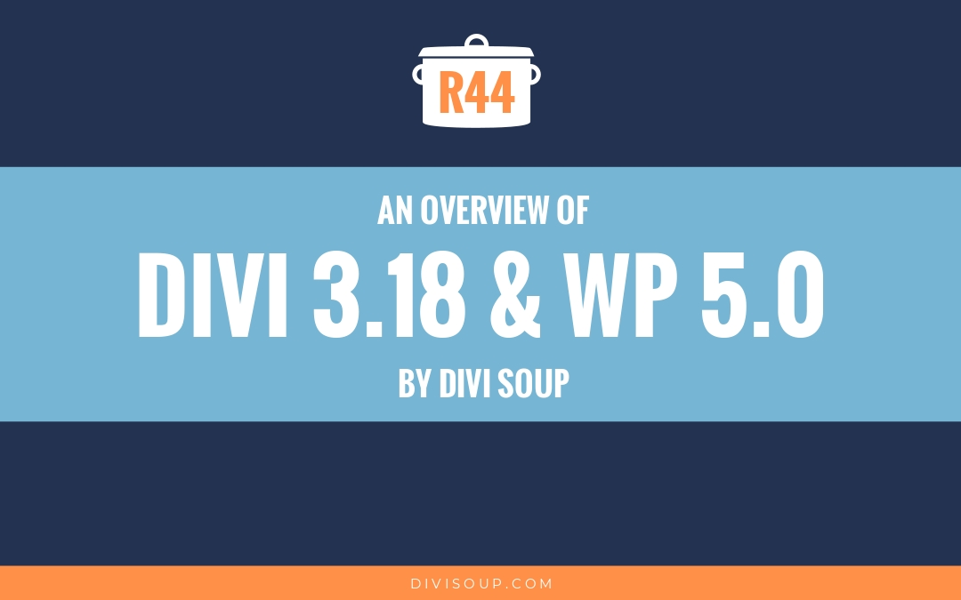 R44: An Overview of Divi 3.18 and WordPress 5.0